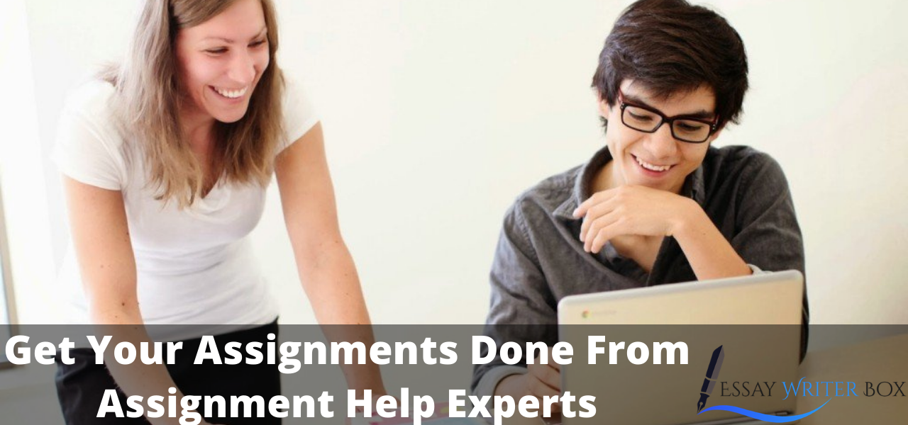 Get Your Assignments Done From Assignment Help Experts