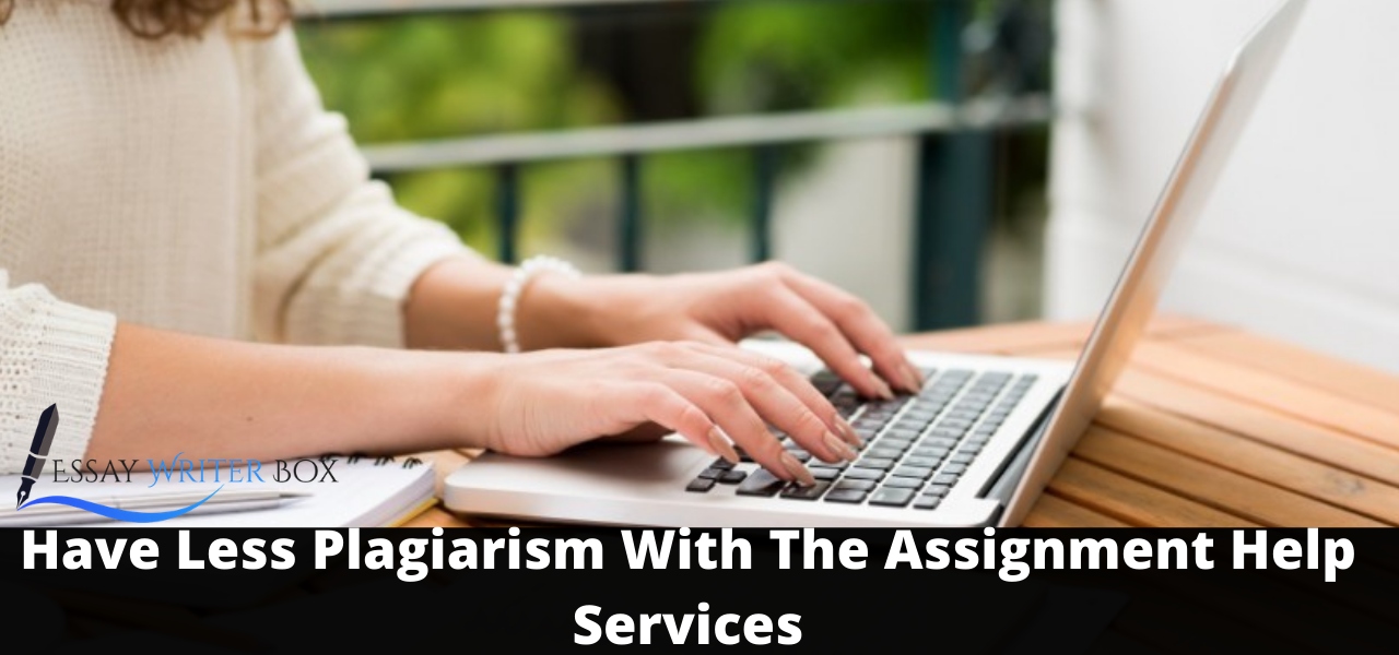 Have Less Plagiarism With The Assignment Help Services