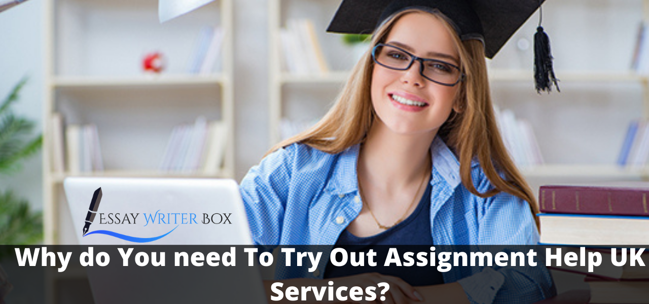 Why do You need To Try Out Assignment Help UK Services?