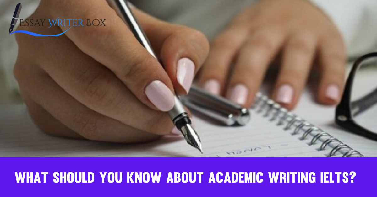 What Should You Know About Academic Writing IELTS